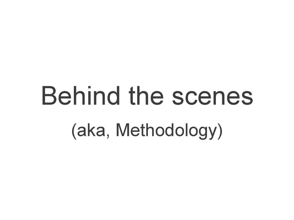 Behind the scenes (aka, Methodology)