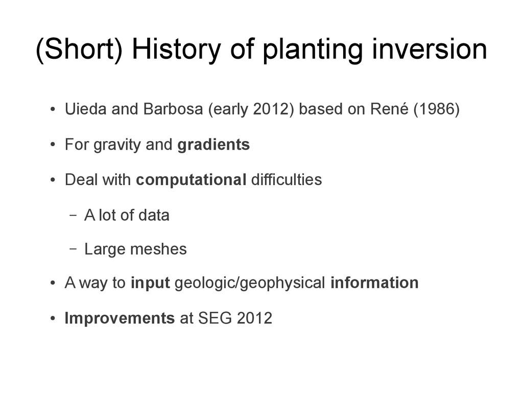 (Short) History of planting inversion ● Uieda a...