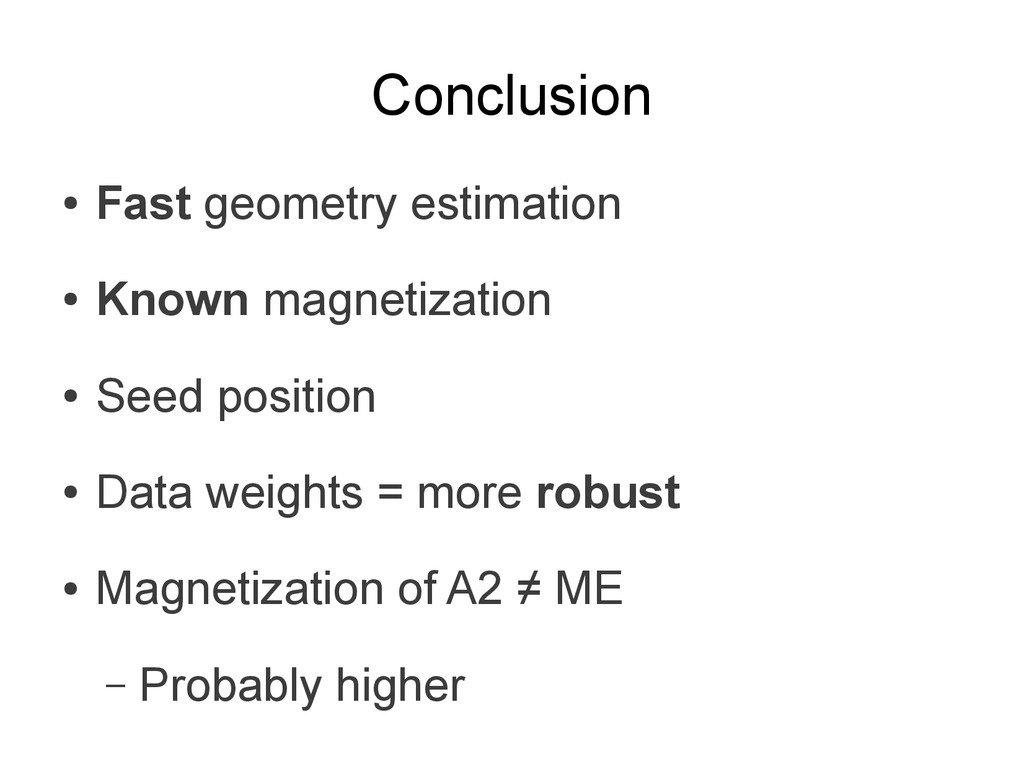 Conclusion ● Fast geometry estimation ● Known m...