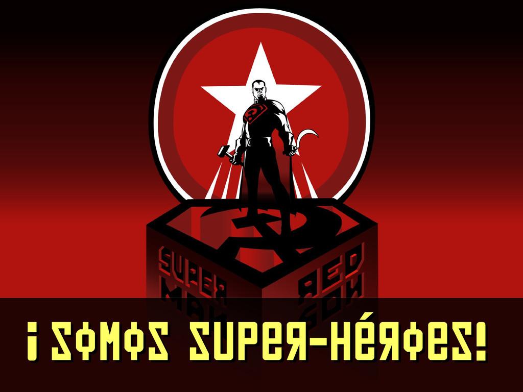 ¡Somos super-héroes! ¡Somos super-héroes!