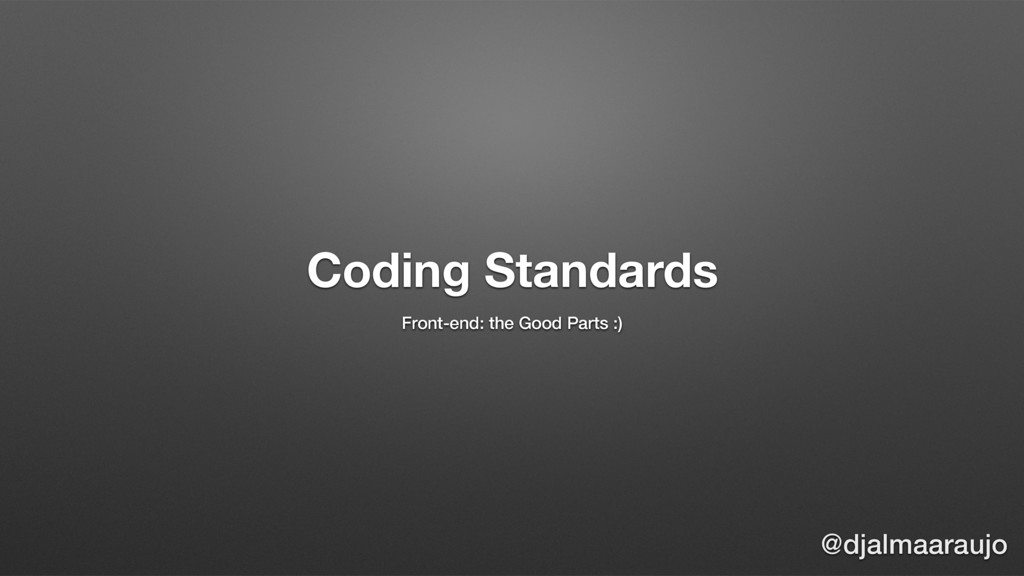 Coding Standards Front-end: the Good Parts :) @...