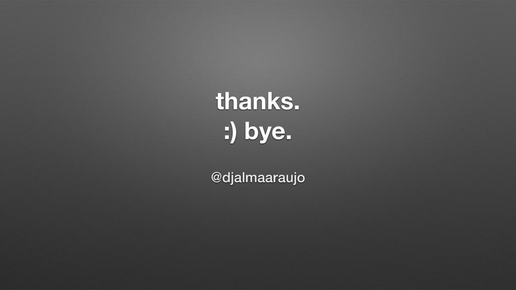 thanks. :) bye. @djalmaaraujo