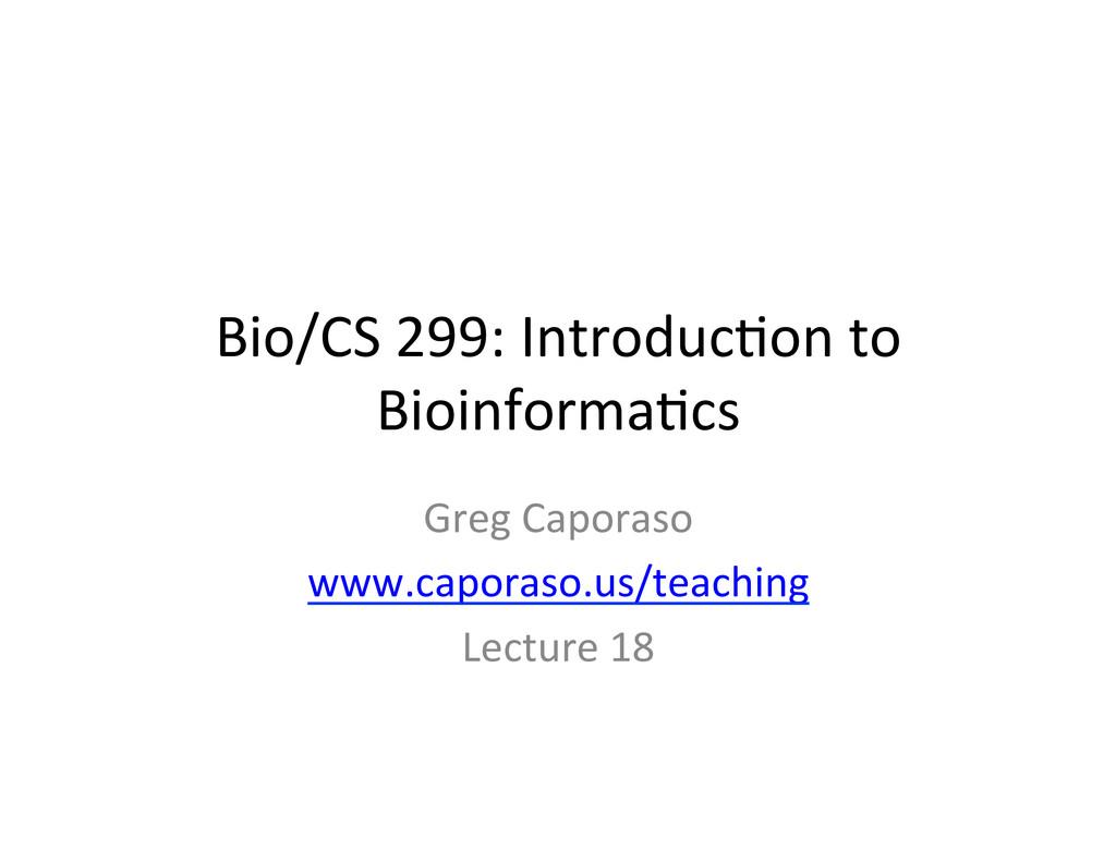 Bio/CS 299: Introduc2on to  Bioinfo...