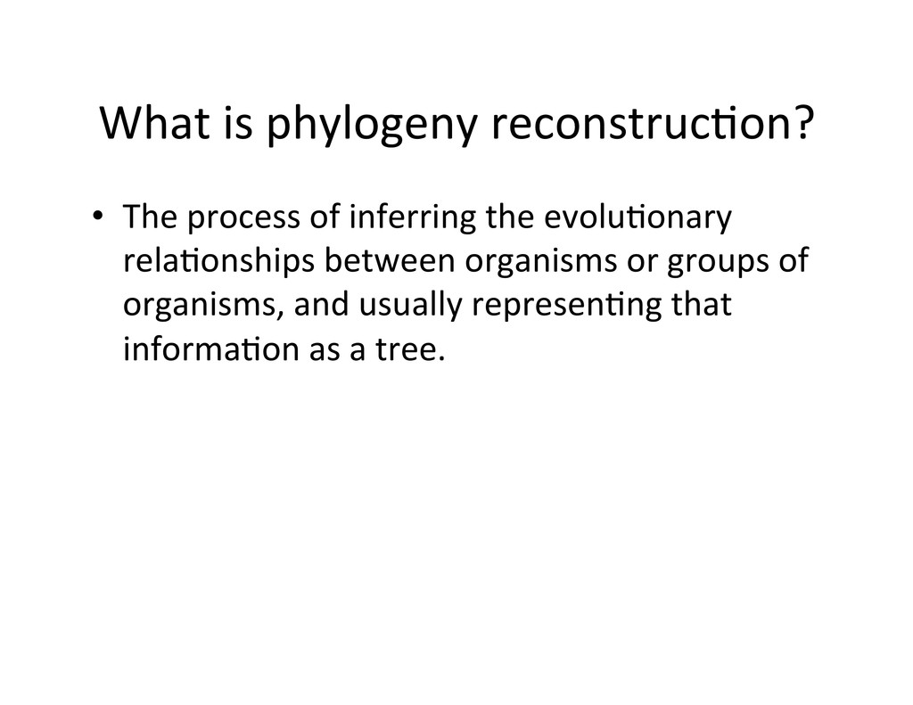 What is phylogeny reconstruc2on?  •...