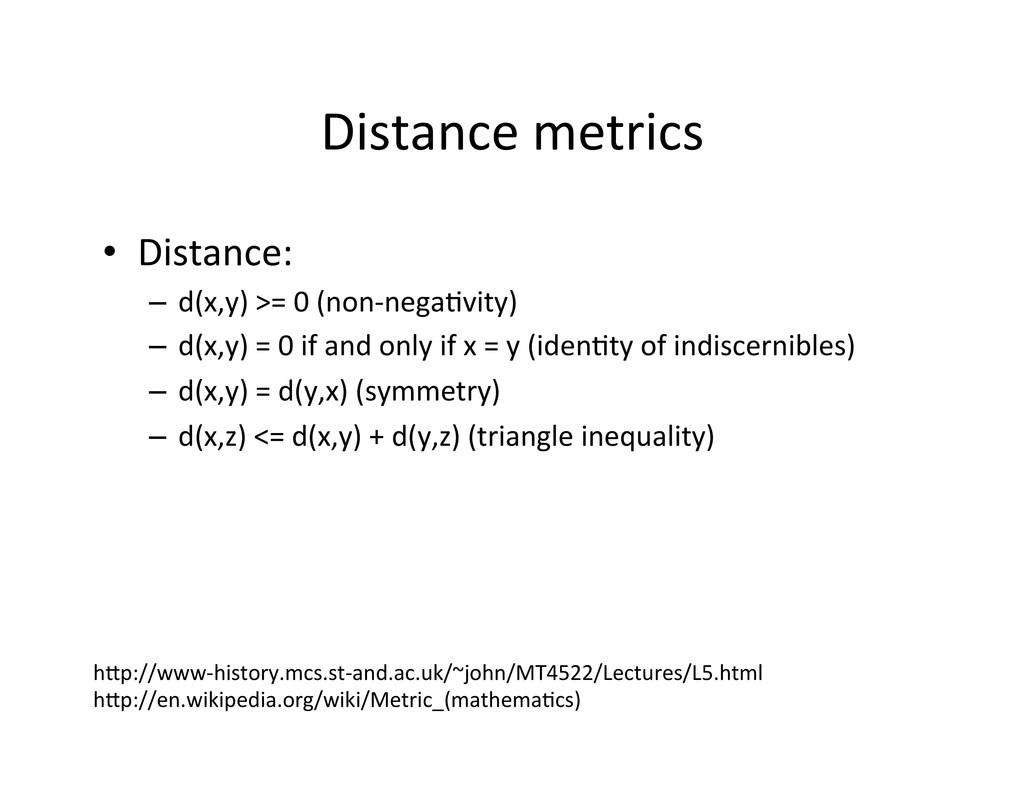Distance metrics  • Distance:  – d(x...