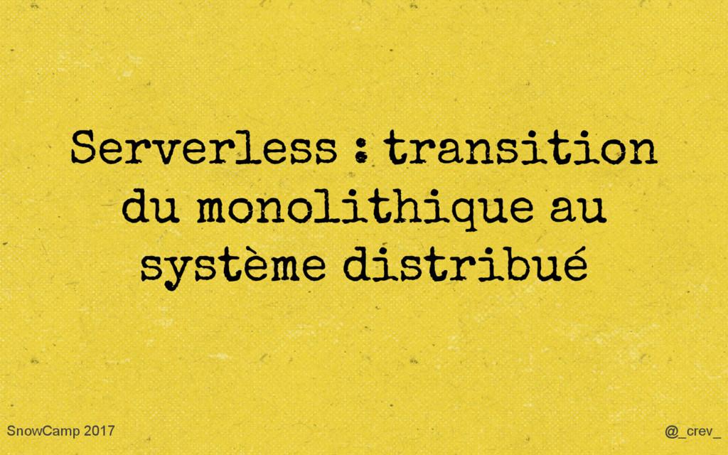 Serverless : transition du monolithique au syst...