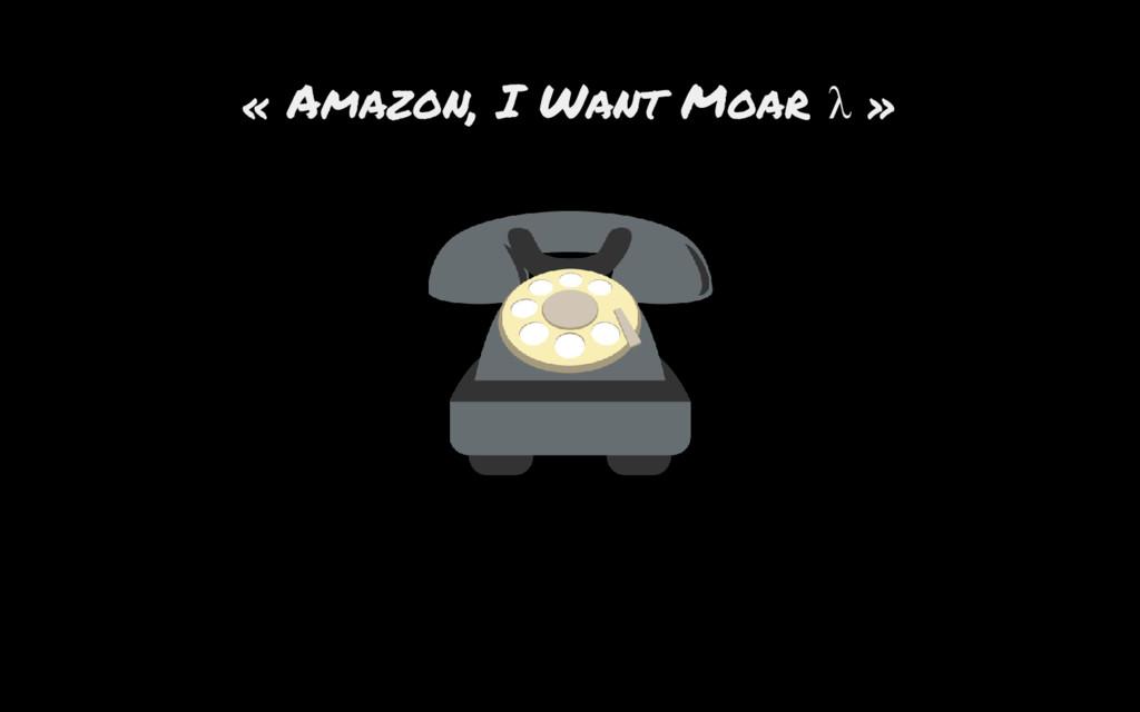 « Amazon, I Want Moar λ »