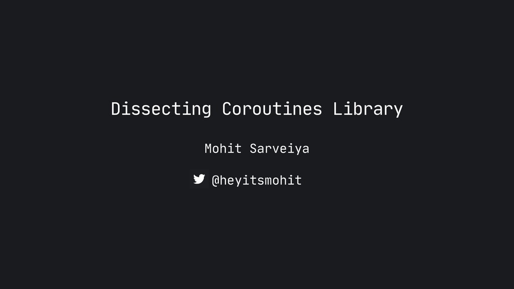 Mohit Sarveiya Dissecting Coroutines Library @h...
