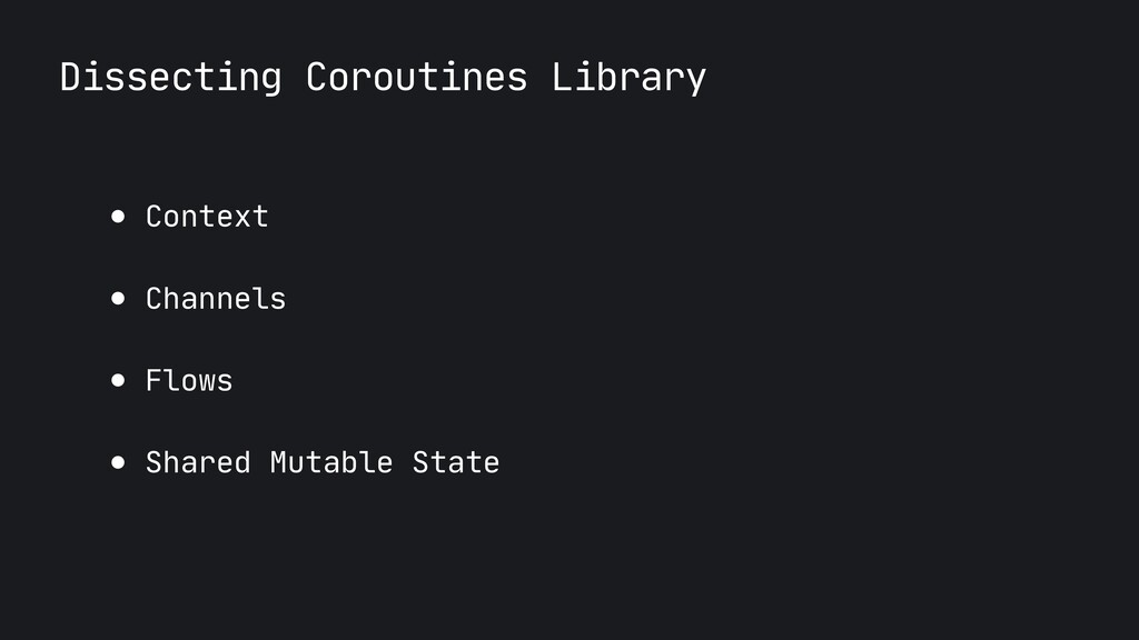 Dissecting Coroutines Library ● Context  ● Chan...