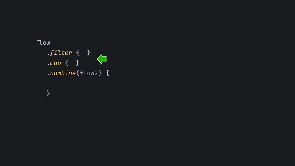 flow  .filter { }  .map { }  .combine(flow2) { ...