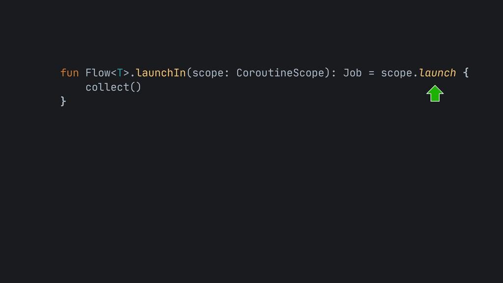 fun Flow<T>.launchIn(scope: CoroutineScope): Jo...