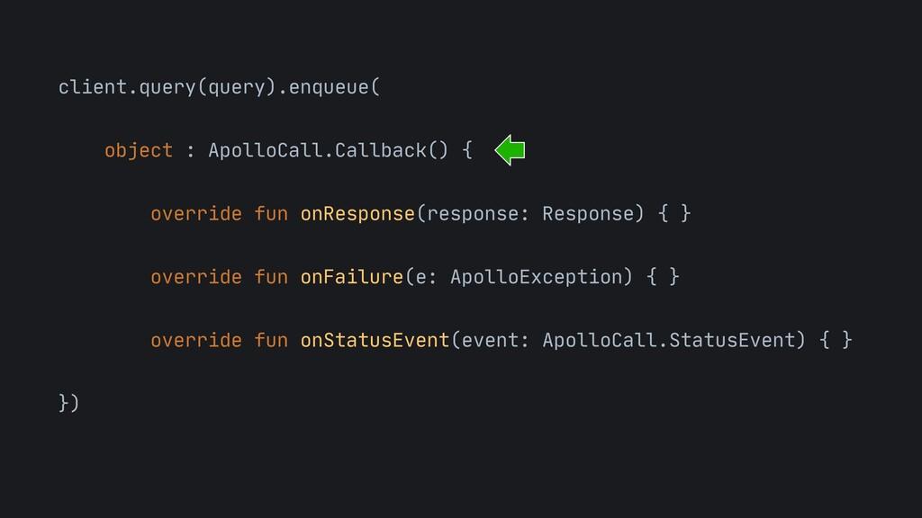 client.query(query).enqueue(  object : ApolloCa...