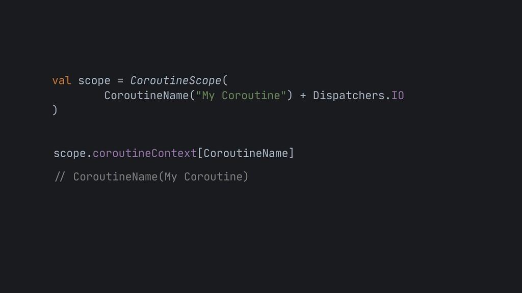 """val scope = CoroutineScope(  CoroutineName(""""My ..."""