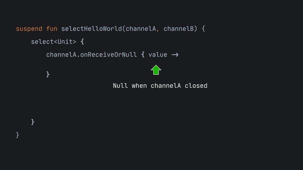 suspend fun selectHelloWorld(channelA, channelB...