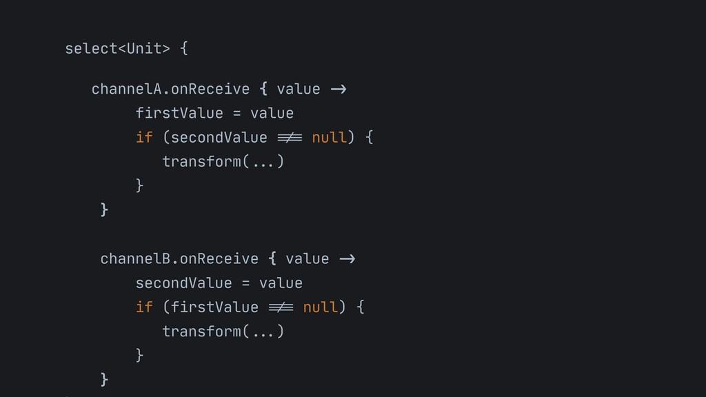 select<Unit> {  channelA.onReceive { value - > ...