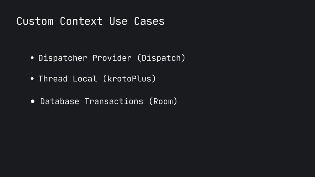 Custom Context Use Cases ● Dispatcher Provider ...