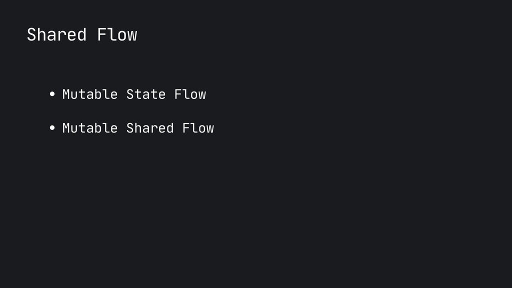 Shared Flow ● Mutable State Flow  ● Mutable Sha...
