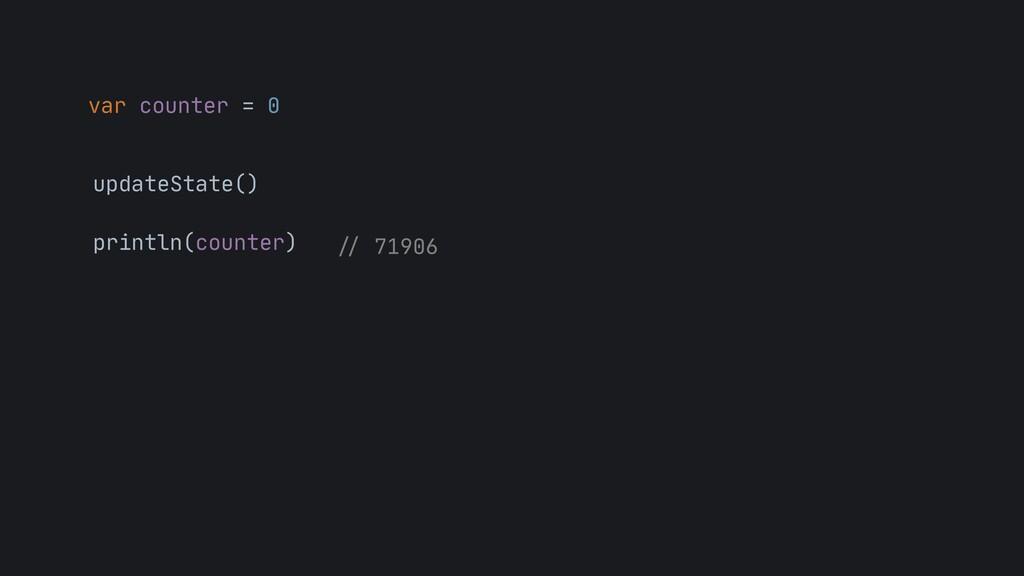 var counter = 0 updateState()  println(counter)...