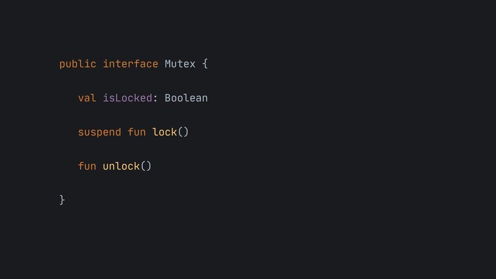 public interface Mutex {  val isLocked: Boolean...