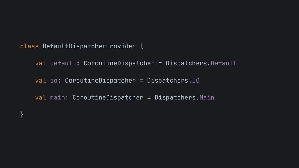 class DefaultDispatcherProvider {  val default:...