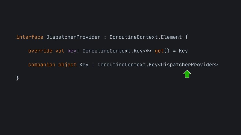 interface DispatcherProvider : CoroutineContext...