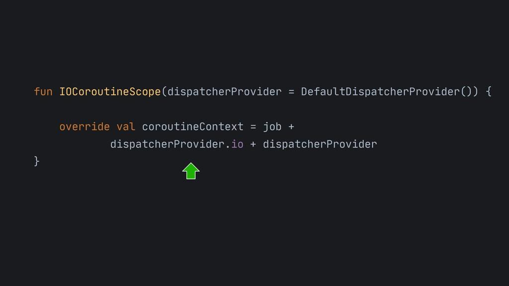 fun IOCoroutineScope(dispatcherProvider = Defau...