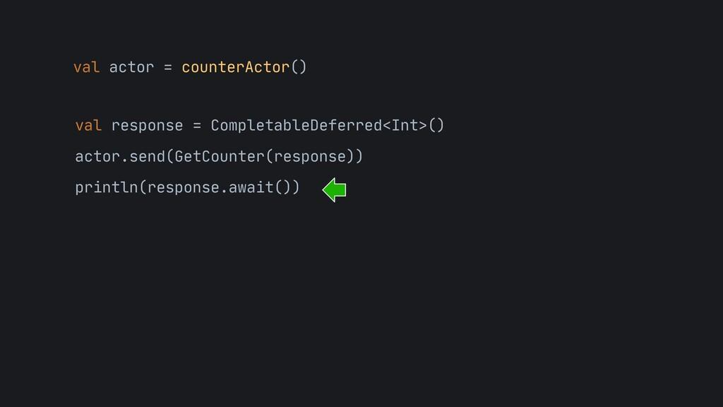 val actor = counterActor() val response = Compl...