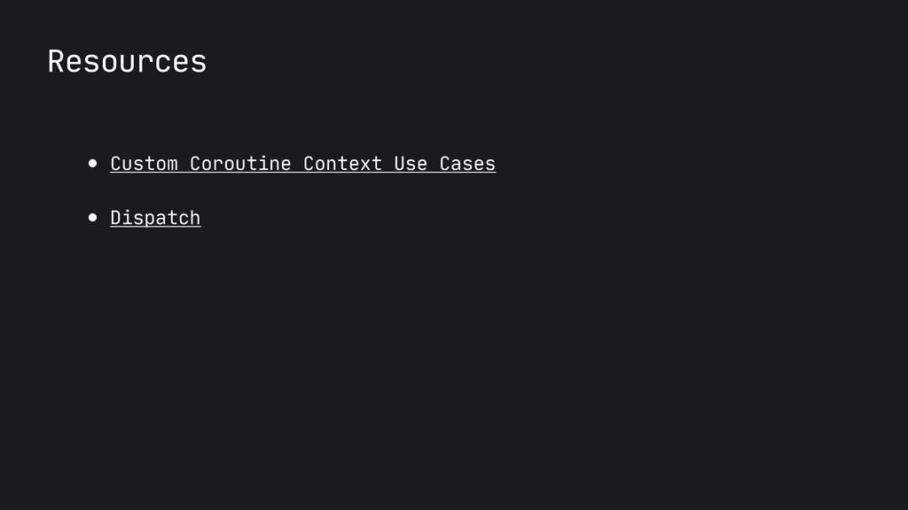 Resources ● Custom Coroutine Context Use Cases ...