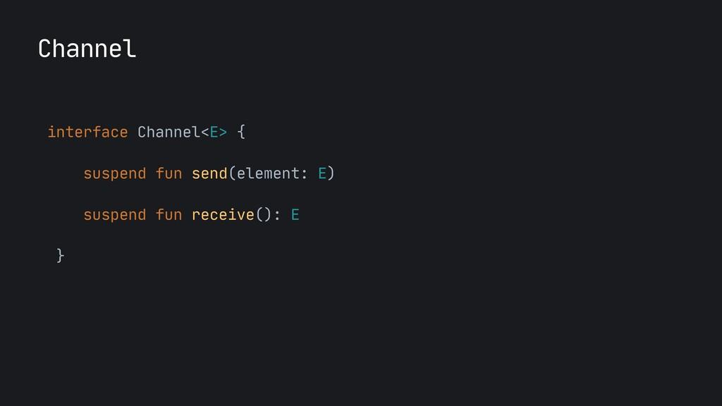 interface Channel<E> {  suspend fun send(elemen...
