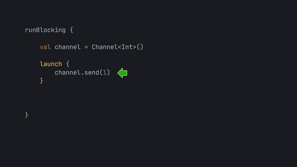 runBlocking {  val channel = Channel<Int>()   ...