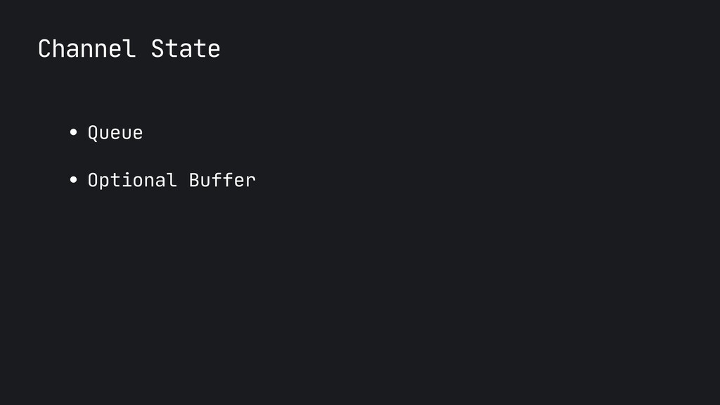 Channel State ● Queue  ● Optional Buffer