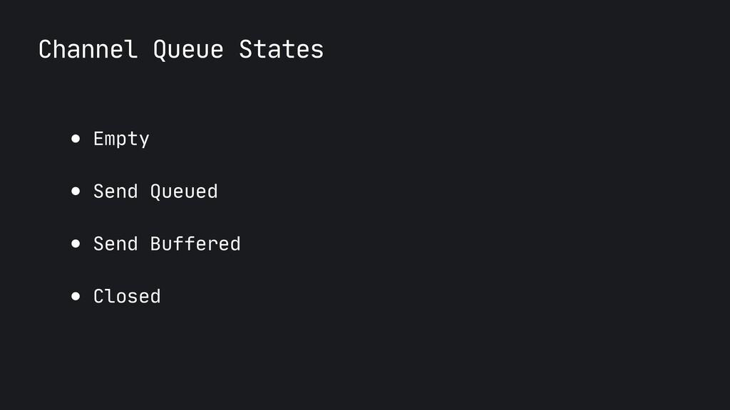Channel Queue States ● Empty  ● Send Queued  ● ...