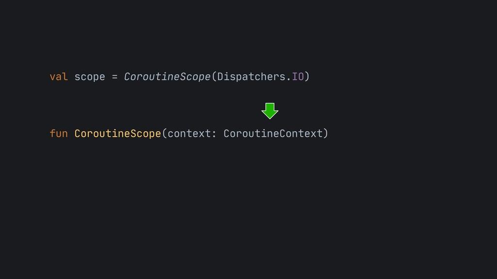 val scope = CoroutineScope(Dispatchers.IO)  fun...