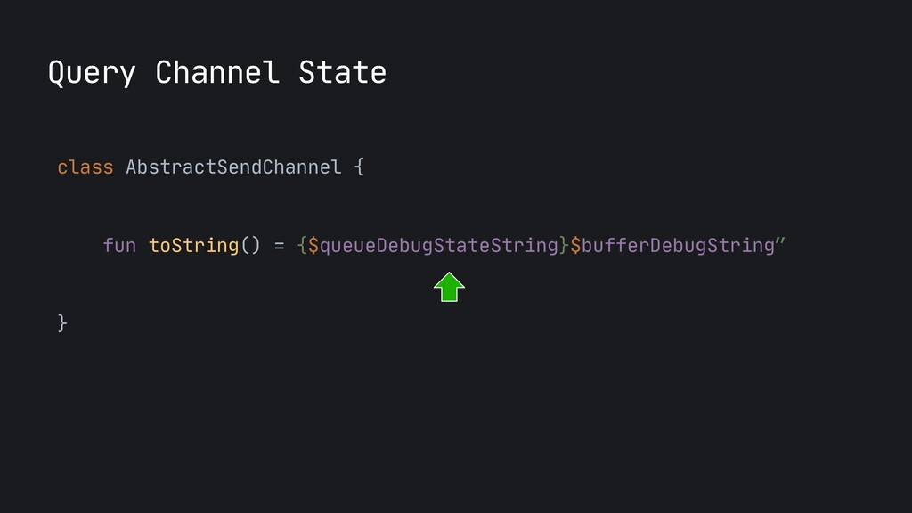 class AbstractSendChannel {  fun toString() = {...