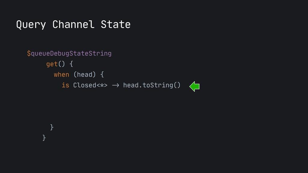 $queueDebugStateString  get() {  when (head) {...