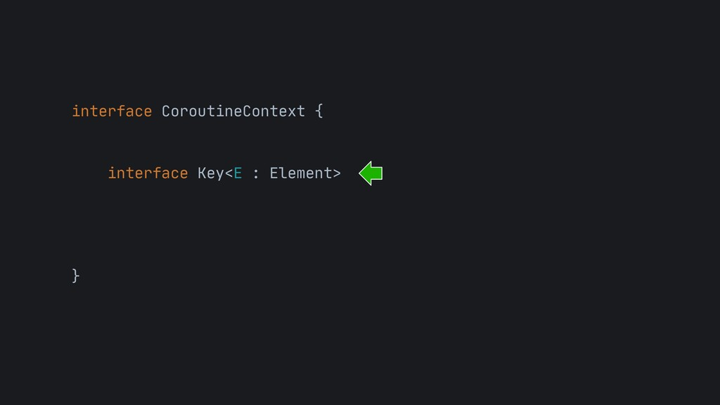 interface CoroutineContext {  interface Key<E :...