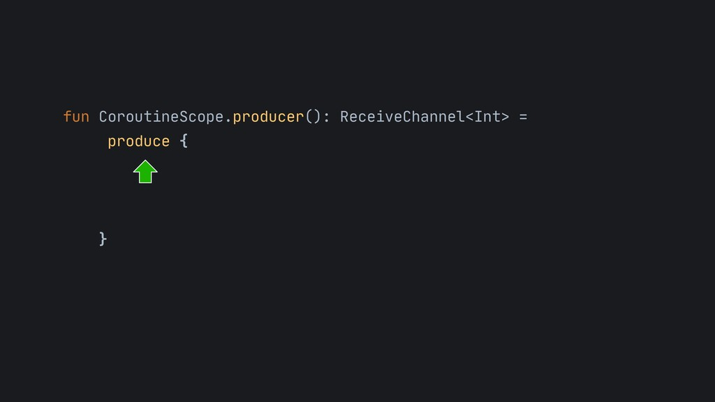 fun CoroutineScope.producer(): ReceiveChannel<I...