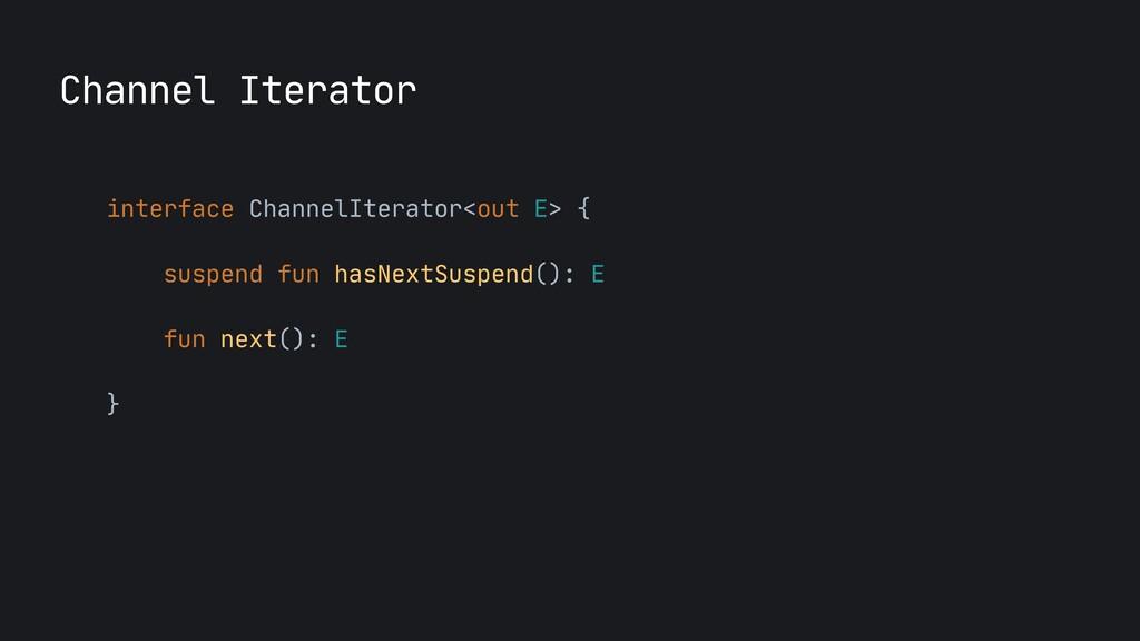 interface ChannelIterator<out E> {  suspend fun...