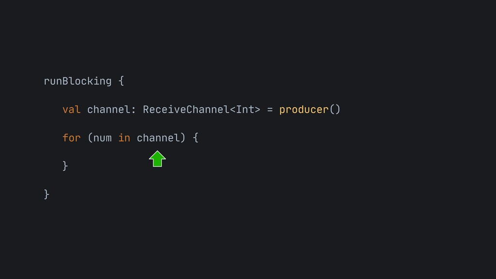 runBlocking {  val channel: ReceiveChannel<Int...