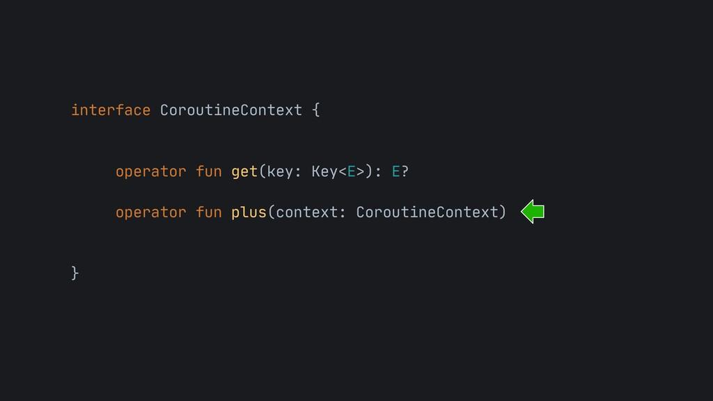 interface CoroutineContext {  operator fun get(...