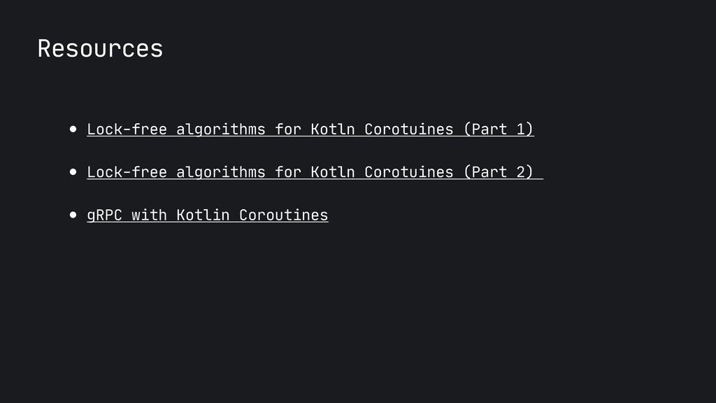 Resources ● Lock-free algorithms for Kotln Coro...