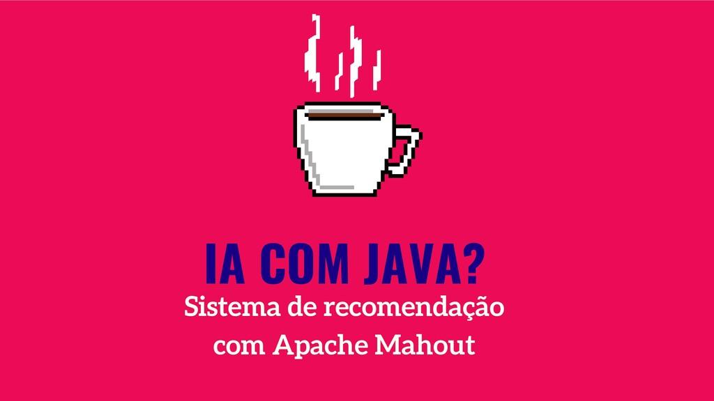 IA COM JAVA? Sistema de recomendação com Apache...