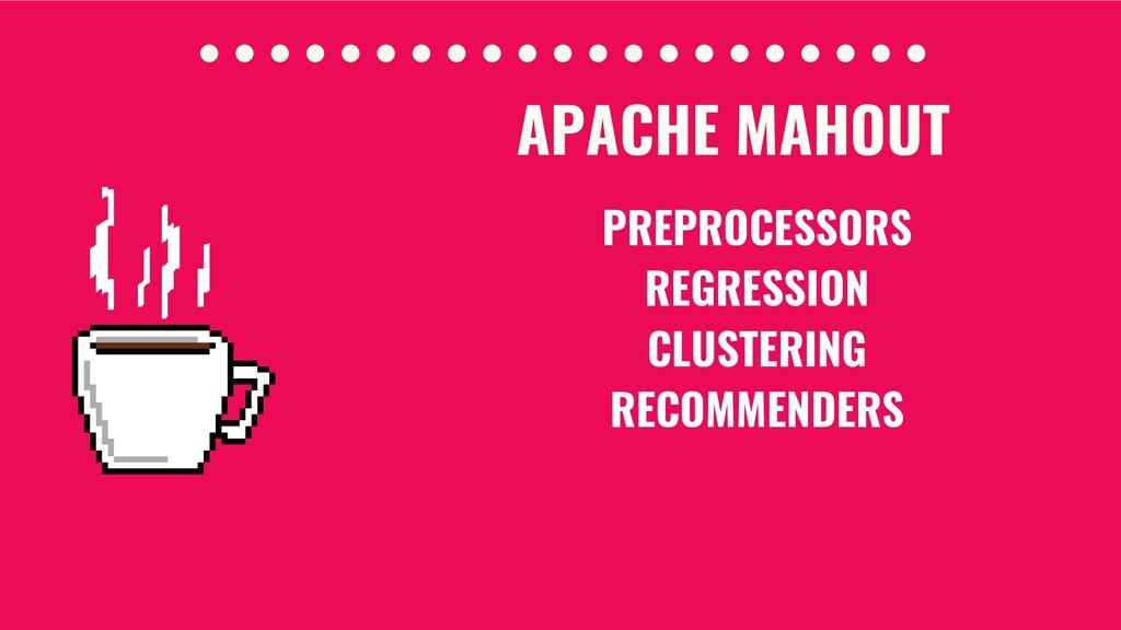 APACHE MAHOUT PREPROCESSORS REGRESSION CLUSTERI...