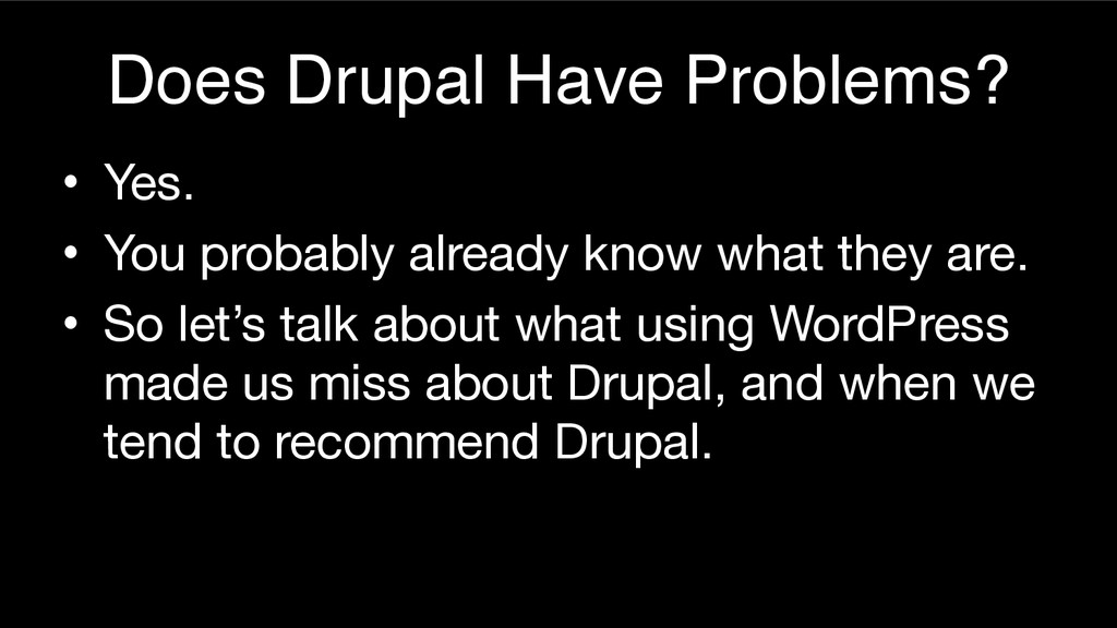 Does Drupal Have Problems? • Yes.  • You probab...