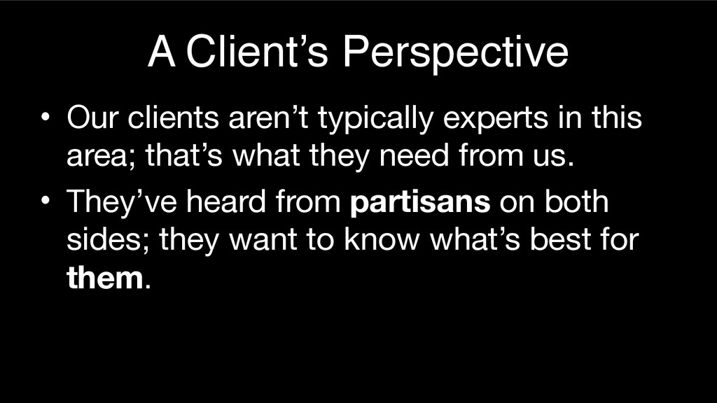 A Client's Perspective • Our clients aren't typ...