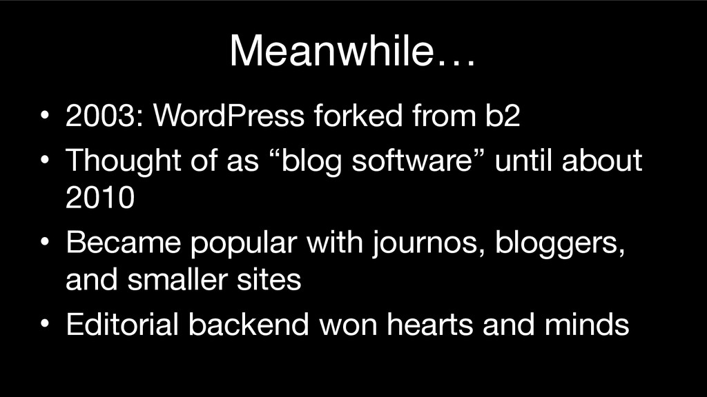 Meanwhile… • 2003: WordPress forked from b2  • ...
