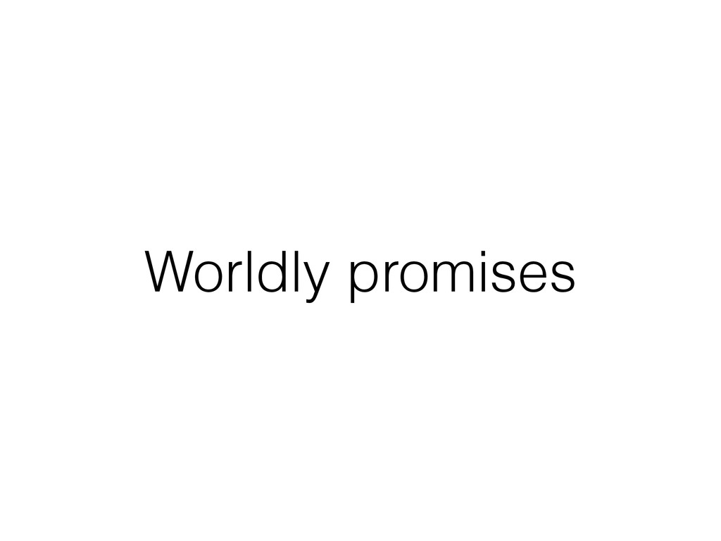 Worldly promises