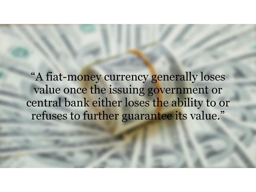 """A fiat-money currency generally loses value on..."