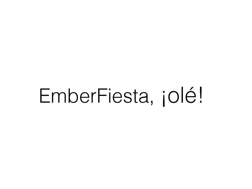 EmberFiesta, ¡olé!
