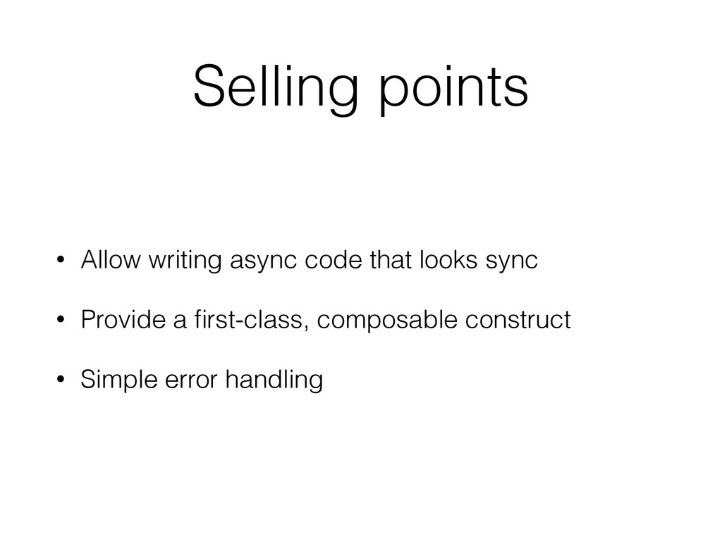 Selling points • Allow writing async code that ...